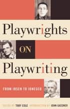 Playwrights on Playwriting ebook by Toby Cole