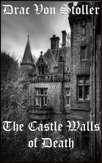 The Castle Walls of Death ebook by Drac Von Stoller