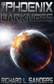 The Phoenix Darkness ebook by Richard L. Sanders