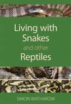 Living with Snakes and Other Reptiles ebook by Simon Watharow