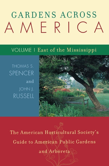 Gardens Across America, East of the Mississippi - The American Horticulatural Society's Guide to American Public Gardens and Arboreta ebook by John H. Russell,Thomas S. Spencer