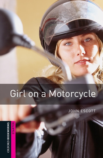 Girl on a Motorcycle Starter Level Oxford Bookworms Library ebook by John Escott