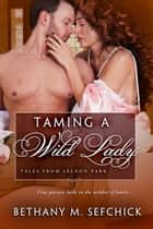 Taming a Wild Lady ebook by Bethany Sefchick
