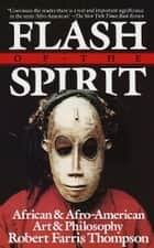 Flash of the Spirit - African & Afro-American Art & Philosophy ebook by Robert Farris Thompson