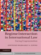 Regime Interaction in International Law ebook by Dr Margaret A. Young