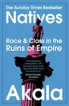 Natives - Race and Class in the Ruins of Empire - The Sunday Times Bestseller ebook by Akala