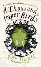 A Thousand Paper Birds ebook by Tor Udall
