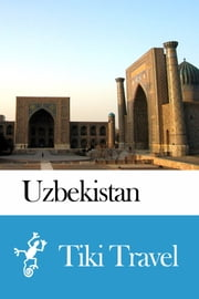 Uzbekistan Travel Guide - Tiki Travel ebook by Kobo.Web.Store.Products.Fields.ContributorFieldViewModel