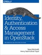 Identity, Authentication, and Access Management in OpenStack ebook by Steve  Martinelli,Henry Nash,Brad Topol