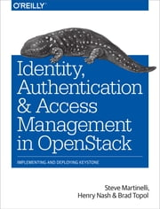 Identity, Authentication, and Access Management in OpenStack - Implementing and Deploying Keystone ebook by Steve  Martinelli,Henry Nash,Brad Topol