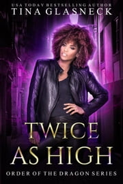 Twice as High - Order of the Dragon, #3 ebook by Tina Glasneck