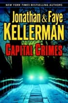 Capital Crimes - A Novel eBook by Jonathan Kellerman, Faye Kellerman