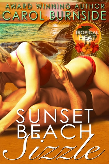 Sunset Beach Sizzle - A Tropical Heat novella ebook by Carol Burnside