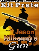 Jason Kilkenny's Gun ebook by Kit Prate