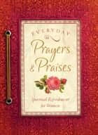 Everyday Prayers and Praises - A Daily Devotional for Women ebook by Rachel Quillin, Vicki J. Kuyper
