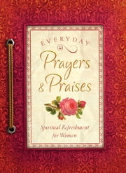Everyday Prayers and Praises - A Daily Devotional for Women ebook by Rachel Quillin,Vicki J. Kuyper