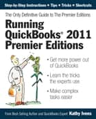 Running QuickBooks 2011 Premier Editions: The Only Definitive Guide to the Premier Editions ebook by Kathy Ivens