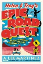 Helen and Troy's Epic Road Quest ebook by A. Lee Martinez