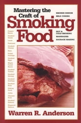 Mastering The Craft Of Smoking Food ebook by Warren R. Anderson
