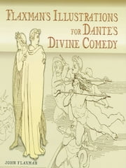 Flaxman's Illustrations for Dante's Divine Comedy ebook by John Flaxman