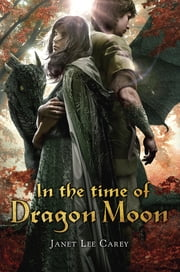 In the Time of Dragon Moon ebook by Janet Lee Carey