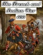 The French and Indian War - 1754 ebook by Edward Watson