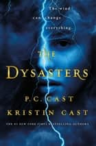 The Dysasters ebook by Kristin Cast, P.C. Cast