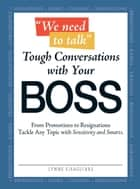 We Need to Talk - Tough Conversations With Your Boss ebook by Lynne Eisaguirre