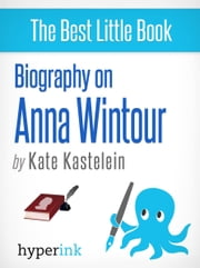 Anna Wintour: Vogue Magazine's Editor-In-Chief and Fashion Icon ebook by Kate Kastelein