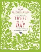 Tweet of the Day - A Year of Britain's Birds from the Acclaimed Radio 4 Series ebook by