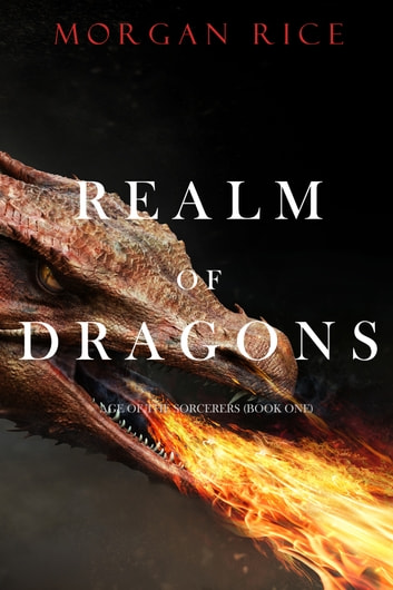 Realm of Dragons (Age of the Sorcerers—Book One) ebook by Morgan Rice