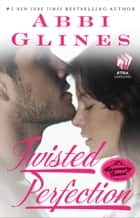 Twisted Perfection - A Rosemary Beach Novel ebook by Abbi Glines