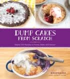 Dump Cakes from Scratch - Nearly 100 Recipes to Dump, Bake, and Devour ebook by Jennifer Lee