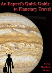 An Expert's Quick Guide to Planetary Travel ebook by Steve Matthew Benner