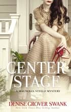 Center Stage - Magnolia Steele Mystery #1 ebook by Denise Grover Swank