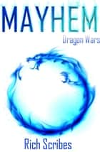 Mayhem: A Dragon Wars Novella: Novella III ebook by Rich Scribes