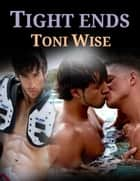 Tight Ends ebook by Toni Wise
