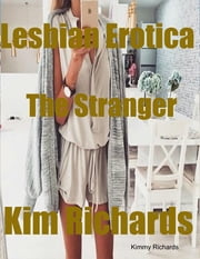Lesbian Erotica the Stranger ebook by Kimmy Richards