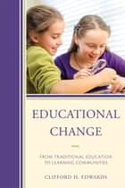 Educational Change ebook by Clifford H. Edwards