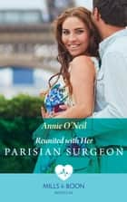 Reunited With Her Parisian Surgeon (Mills & Boon Medical) ebook by Annie O'Neil
