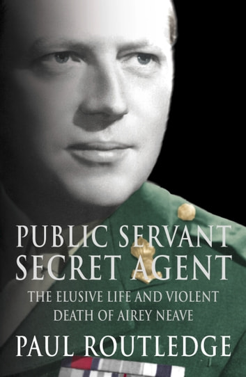 Public Servant, Secret Agent: The elusive life and violent death of Airey Neave (Text Only) ebook by Paul Routledge