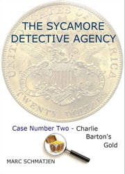 The Sycamore Detective Agency: Case Number Two - Charlie Barton's Gold ebook by Marc Schmatjen