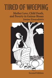 Tired of Weeping: Mother Love, Child Death, and Poverty in Guinea-Bissau ebook by Einarsdottir, Jonina