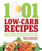 1001 Low-Carb Recipes: Hundreds of Delicious Recipes from Dinner to Dessert That Let You Live Your Low-Carb Lifestyle and N - Hundreds of Delicious Recipes from Dinner to Dessert That Let You Live Your Low-Carb Lifestyle and Never Look Back eBook by Dana Carpender