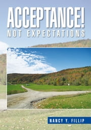 ACCEPTANCE! - Not Expectations ebook by Nancy Y. Fillip