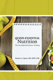 Quinn-Essential Nutrition - The Uncomplicated Science of Eating ebook by Barbara A. Quinn, MS, RD, CDE