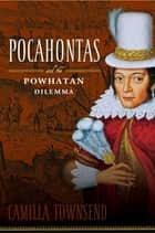 Pocahontas and the Powhatan Dilemma ebook by Camilla Townsend