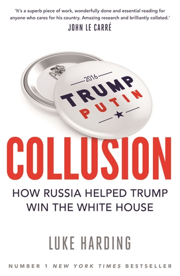 Collusion - How Russia Helped Trump Win the White House ebook by Luke Harding