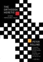 Orthodox Heretic: And Other Impossible Tales ebook by Peter Rollins