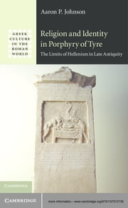 Religion and Identity in Porphyry of Tyre - The Limits of Hellenism in Late Antiquity ebook by Aaron P. Johnson